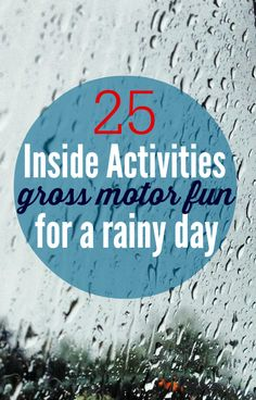 25 inside active rainy day activities - some of these are really good ! obstacle course ideas gross motor movement