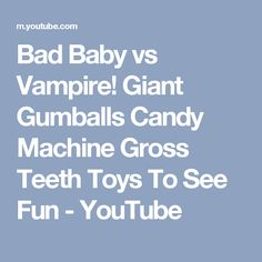 Bad Baby vs Vampire! Giant Gumballs Candy Machine Gross Teeth Toys To See Fun - YouTube