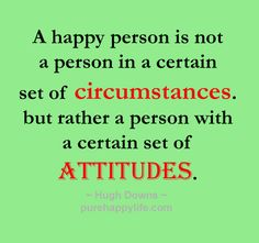 #quote - A happy person is not a person in a certain set..... more on purehappylife.com