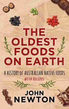 Booktopia has The Oldest Foods on Earth, A History of Australian Native Foods with Recipes by John Newton. Buy a discounted Paperback of The Oldest Foods on Earth online from Australia's leading online bookstore. Aboriginal Food, Aboriginal Education, Aboriginal History, Aboriginal Culture, Aboriginal Dreamtime, Indigenous Education, Australian Plants, Australian Food, Australian Aboriginals