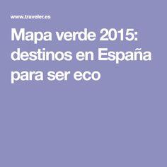 Mapa verde 2015: destinos en España para ser eco