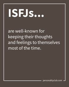 ISFJs are well-known for keeping their thoughts and feelings to themselves most of the time.
