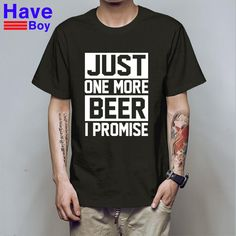 916318bb625 HAVE BOY Summer Just One More Beer I Promise T Shirt Men Tops Cotton Short  Sleeve