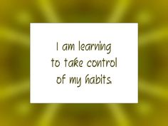 "Daily Affirmation for February 8, 2015 #affirmation #inspiration - ""I am learning to take control of my habits."""