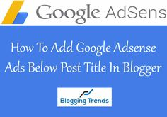 How To Add Adsense Ads Below Post Title In Blogger?