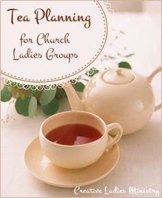 Tea Planning for Church Ladies Groups: Creative Ladies Ministry