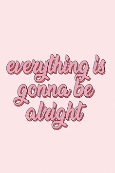 everything is gonna be alright quotes words inspiration motivate retro pink happiness positivity aes - Motivation for Boss Ladies - everything is gonna be alright quotes words inspiration motivate retro pink happiness positivity ae -