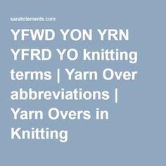 YFWD YON YRN YFRD YO knitting terms | Yarn Over abbreviations | Yarn Overs in Knitting |