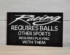 Racing Sign, Racing Requires Balls Other Sports Require Playing With Them, Gift for Him Gift for Race Fan Racing Requires Balls Others Sports Require Playing With Them Racing Sign Racing Decor, Sports Gift, Racing. Kart Racing, Nascar Racing, Motocross Racing, Course Nascar, Race Quotes, Nascar Quotes, Car Jokes, Dirt Track Racing, Karting
