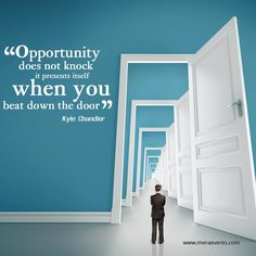 Opportunity does not knock, it presents itself when you beat down the door. -Kyle Chandler #MeraEvents