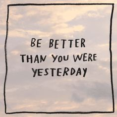 Be better than you were yesterday | 12 Perfect GIFs To Keep You Relaxed & Soothe Your Spirit