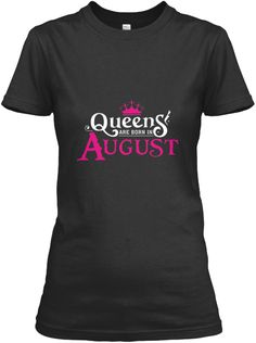 c2936c175 Women's Queens Are Born In August Shirt Black Women's T-Shirt Front T Shirts  For