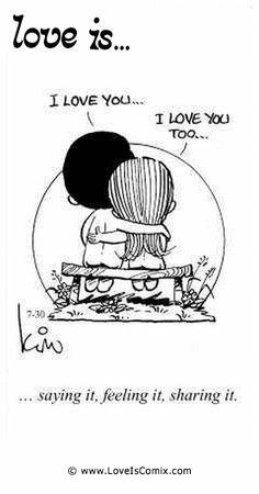 Love is... saying it, feeling it, sharing it. www.loveiscomix.com
