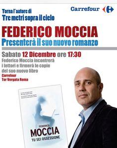 Sabato 12 Dicembre alle ore 17:30, Federico Moccia, l'autore di Tre metri sopra il cielo, presenterà il suo nuovo romanzo ed incontrerà i lettori per firmare le copie del libro.
