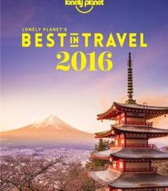 Lonely Planet'S Best In Travel 2016: The Best Trends Destinations Journeys & Experiences For The Year Ahead PDF