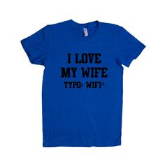 I Love My Wife Typo: Wifi Married Marriage Husband Wife Internet Nerd Computers Wedding Mom Dad Parents SGAL1 Women's Shirt