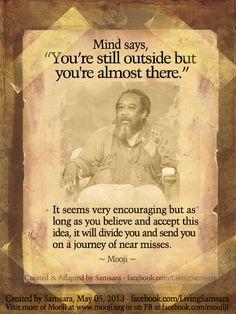 "Mind says, ""You're almost there..."" #mooji #mind #spirit #spirituality #nonduality #satsang #inquiry #hindu"