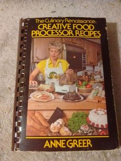 The Culinary Renaissance : Creative Food Processor recipes by Anne Greer c 1979