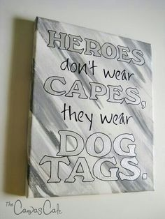 Heros dont wear capes they wear dog tags