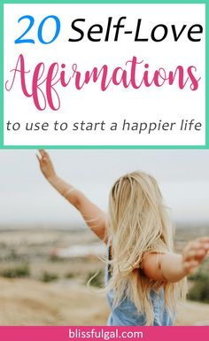 20 Self love affirmations to use to start a happier life