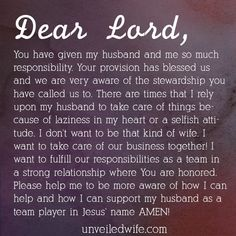Prayer: Taking Care Of Business --- Dear God, You have given my husband and me so much responsibility. Your provision has blessed us and we are very aware of the stewardship you have called us to. There are times that I rely upon my husband to take care of things because of laziness in my h… Read More Here http://unveiledwife.com/prayer-taking-care-of-business/