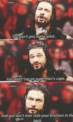 "Actually the line is ""spit into the wind"" but it's Roman Reigns so whatever he says is right <3"