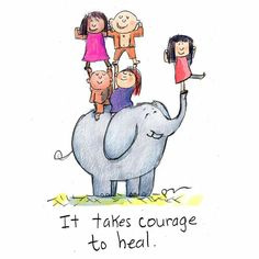 It takes courage to heal.