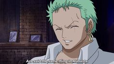 Roronoa Zoro. Look at that face! How can you not love it!?