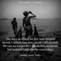 """In reality, casual Catholicism was never an option in the first place: even when times are more comfortable and """"favorable"""" to Catholicism, Catholicism is meant to remain a sign of contradiction."""