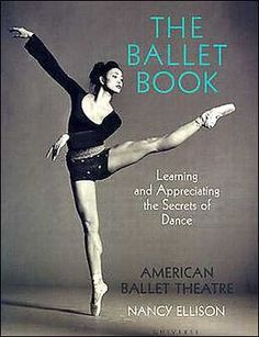 The Ballet Book: Learning and Appreciating the Secrets of Dance Ballet Books, Dance Books, Dance Movies, American Ballet Theatre, Ballet Theater, Ballet Posters, Dance Dreams, Ballet Companies, Ballet Photography