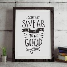 I Solemnly Swear I Am Up to No Good http://www.amazon.com/dp/B016N1TZDW  word art print poster black white motivational quote inspirational words of wisdom motivationmonday Scandinavian fashionista fitness inspiration motivation typography home decor