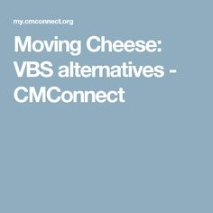 Moving Cheese: VBS alternatives - CMConnect