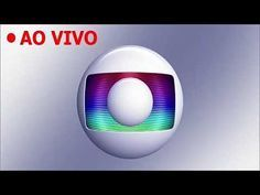 Globo Ao Vivo Agora Youtube Globo Ao Vivo Assistir Tv Ao Vivo Jornal Nacional Ao Vivo