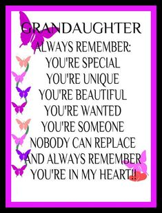 Granddaughter always remember you& special you& unique you& beautiful you& wanted