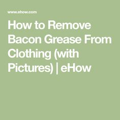 How to Remove Bacon Grease From Clothing (with Pictures) | eHow