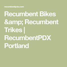 Recumbent Bikes & Recumbent Trikes   RecumbentPDX Portland