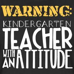 Warning: Kindergarten Teacher with an Attitude   Women's   Teacher T-Shirts