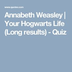 Annabeth Weasley | Your Hogwarts Life (Long results) - Quiz