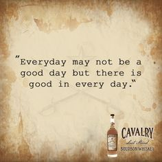 """Everyday may not be a good day but there is good in every day."" #quoteoftheday #leadthecharge #bourbonlife #bourbon #cavalry #bourbonlover #bourbonstreet #bourboncountry #whiskybar #drink #happyhour #luxury #cocktails #quotes #quote #whiskey #bourbondrinkers #alcohol #whiskylover #whiskytime #whiskybunker #mixology #bourbonwhiskey"