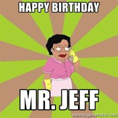 Happy Birthday  Mr. Jeff  | Consuela Family Guy