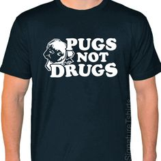 Pugs Not Drugs T Shirt American Apparel Dog by signaturetshirts, $19.95
