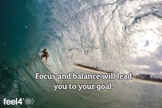 Focus and balance will lead you to your goal.