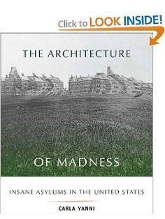 The Architecture of Madness: Insane Asylums in the United States (Architecture, Landscape and Amer Culture): Carla Yanni: 9780816649402: Amazon.com: Books