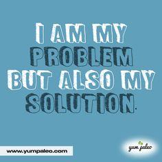 I am my problem but also my solution. #PaleoMotivation #PaleoInspiration #PaleoQuotes #PaleoRecipe