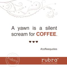 A yawn is a silent scream for coffee. <3 #coffeequotes #rubra #rubracoffee