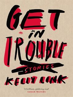 Get in Trouble by Kelly Link. Check out our review and then borrow it today from your library today!  #ShortStories #gaiman #PopularOnPinterest #NowReading
