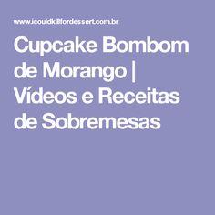 Cupcake Bombom de Morango   Vídeos e Receitas de Sobremesas