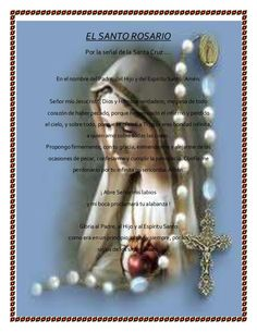 EL SANTO ROSARIO Por la señal de la Santa Cruz ....  En el nombre del Padre, del Hijo y del Espíritu Santo. Amén.  Señor m...
