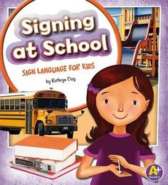 """""""Signing at School: Sign Language for Kids"""" by Kathryn Clay"""