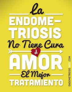 La endometriosis no tiene cura, el amor el mejor tratamiento. #endometriosis #frases http://www.endometriosisweb.com